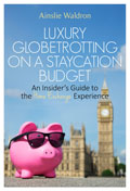 Luxury Globetrotting on a Staycation Budget